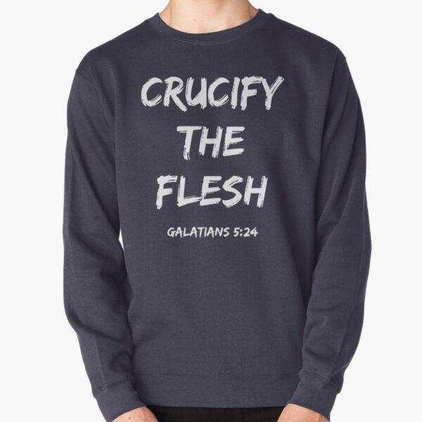 Crucify the Flesh Pullover Sweatshirt