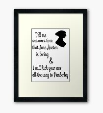 Tell me one more time that Jane Austen is boring ! Framed Print