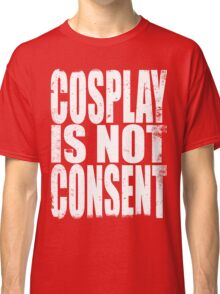Cosplay is NOT Consent Classic T-Shirt