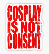 Cosplay is NOT Consent Sticker