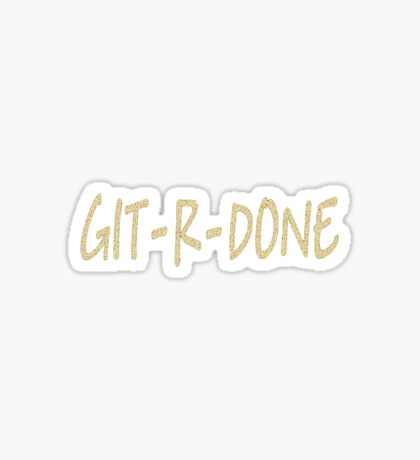 GIT-R-DONE (GOLD) Sticker
