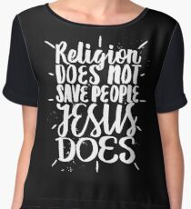 Religion Does Not Save People Jesus Does - Christian Saying  Chiffon Top