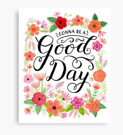 Gonna Be a Good Day Floral with black brush lettering Canvas Print