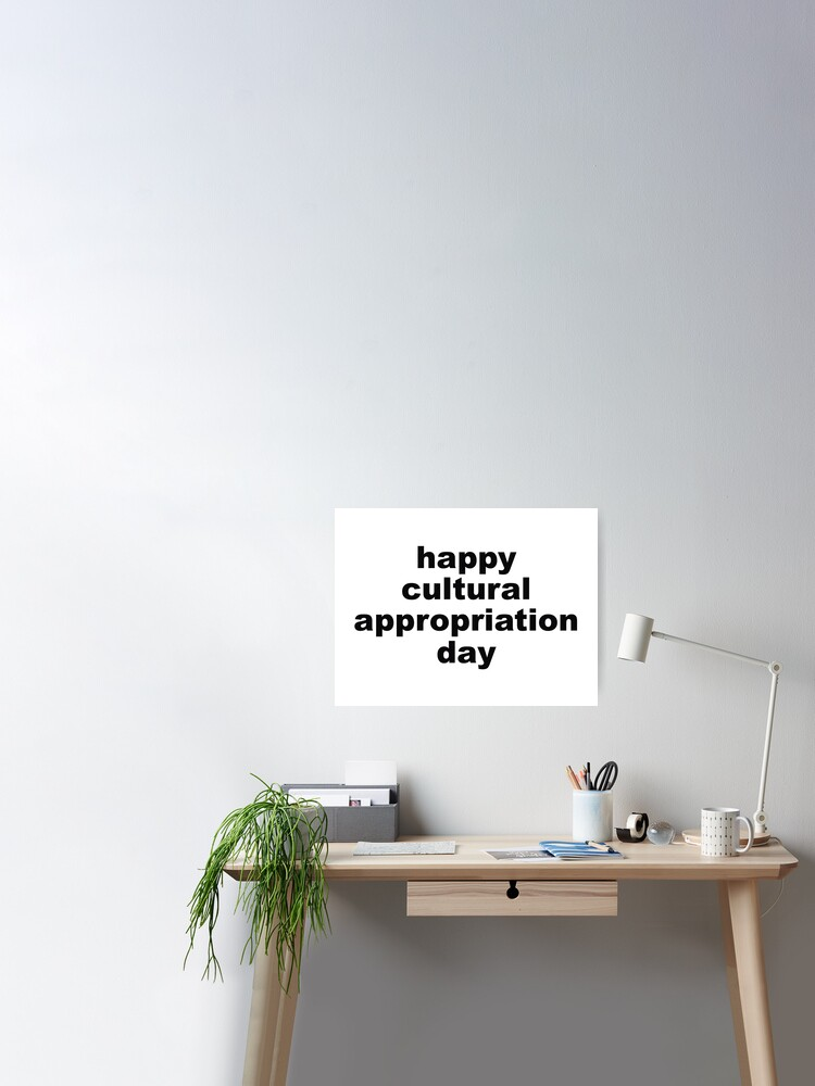 Happy Cultural Appropriation Day Poster By Doodle189 Redbubble