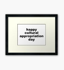 Happy cultural appropriation day Framed Print