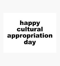 Happy cultural appropriation day Photographic Print