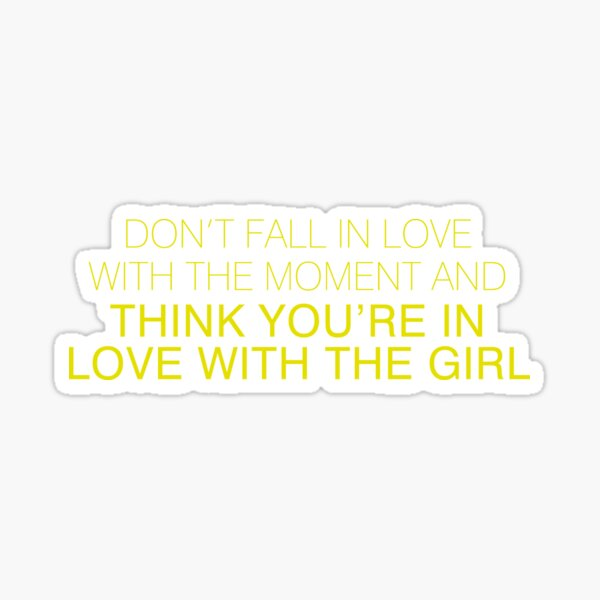 Don't fall in love with the moment...  Sticker