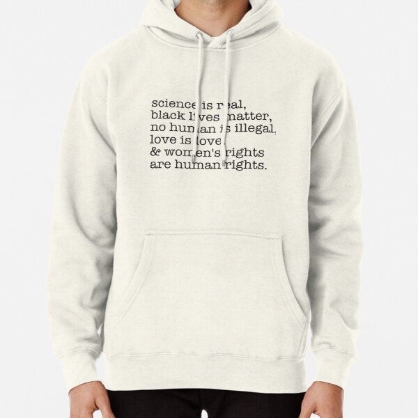 Science is real, black lives matter, love is love, and womens rights are human rights Pullover Hoodie