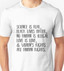 Science is real, no human is illegal, black lives matter, love is love, and womens rights are human rights Unisex T-Shirt