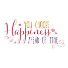 You Choose Happiness Ahead of Time by jitterfly