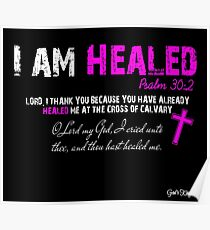 I AM HEALED Psalm 30:2 Poster
