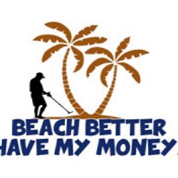 BEACH BETTER HAVE MY MONEY by studio21shop