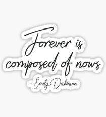 Forever is composed of nows - Emily Dickinson Sticker