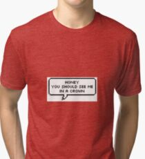 ♥ Honey you should see me in a crown ♥ Tri-blend T-Shirt