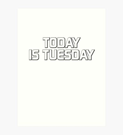 Today is Tuesday Art Print
