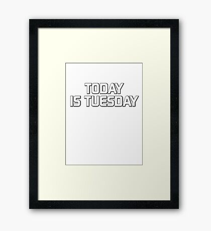 Today is Tuesday Framed Print