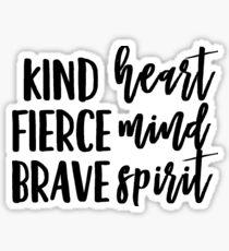 Kind Heart, Fierce Mind, Brave Spirit Sticker