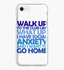 Walk up to the club like what up! I have social anxiety and I want to go home iPhone Case/Skin