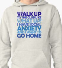 Walk up to the club like what up! I have social anxiety and I want to go home Pullover Hoodie