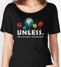 Cool Unless March Science Earth Day 2017 Women's Relaxed Fit T-Shirt