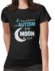 I love someone with autism to the moon and back Womens Fitted T-Shirt