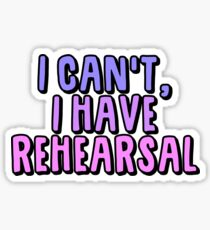 I Cant I Have Rehearsal Sticker