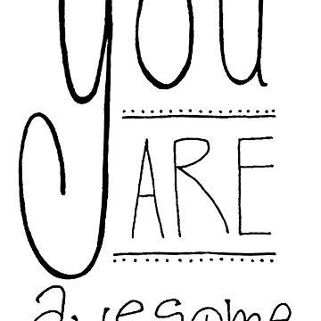 You are awesome! by valelanz94