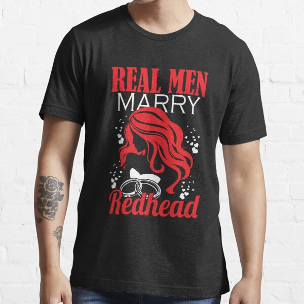Funny Tshirt For Men/Girl.Best Gifts For Real Men Marry Redhead Essential T-Shirt