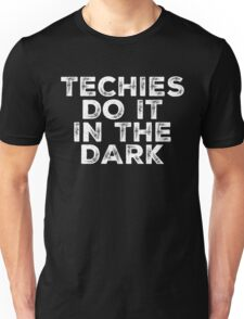 Techies Do It In The Dark Unisex T-Shirt