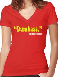 """Dumbass."" - Red Foreman - That 70's Show Women's Fitted V-Neck T-Shirt"