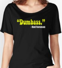"""""""Dumbass."""" - Red Foreman - That 70's Show Women's Relaxed Fit T-Shirt"""