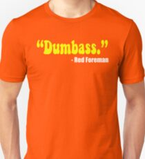 """Dumbass."" - Red Foreman - That 70's Show Unisex T-Shirt"