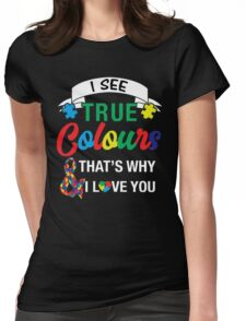 I SEE YOUR TRUE COLORS T SHIRT Womens Fitted T-Shirt