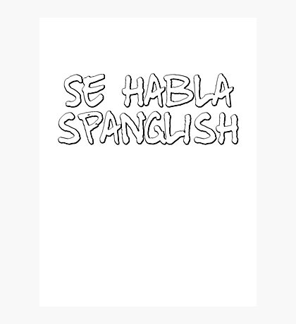 Se habla spanglish Photographic Print