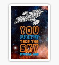 You cant take the sky from me! Sticker