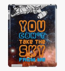 You cant take the sky from me! iPad Case/Skin