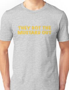They got the Mustard OUT Unisex T-Shirt