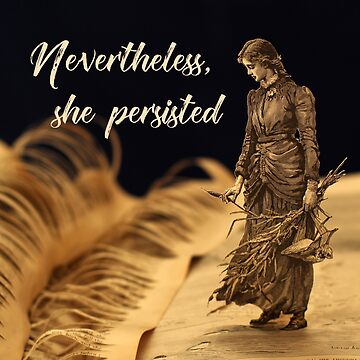 Nevertheless, she persisted - girl power by daysfall