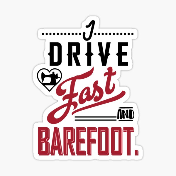 I drive fast and barefoot - sewing sew seamstress seammaster quilt quilting quilter fabric  Sticker