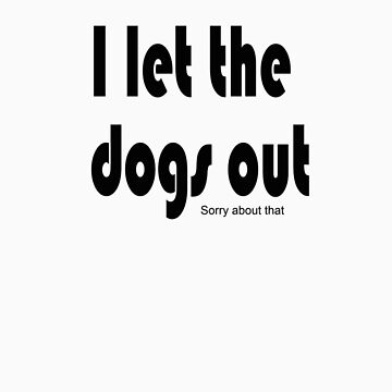 Let the dogs out by dontshowgrandma