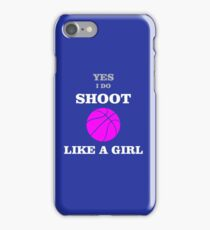 Yes I Do Shoot Like a Girl - Basketball iPhone Case/Skin
