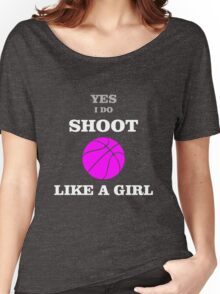 Yes I Do Shoot Like a Girl - Basketball Women's Relaxed Fit T-Shirt