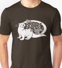 You Gotter Be Kiddin' Me! T-Shirt