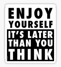 ENJOY YOURSELF, IT'S LATER THAN YOU THINK Sticker