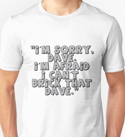 'I'm Sorry Dave. I'm Afraid I Can't Brick That Dave.' T-Shirt