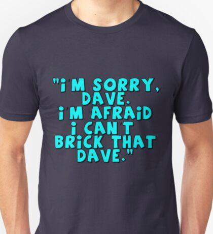 'I'm Sorry Dave. I'm Afraid I Can't Brick That Dave. T-Shirt