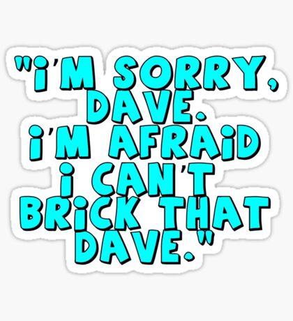 'I'm Sorry Dave. I'm Afraid I Can't Brick That Dave. Sticker