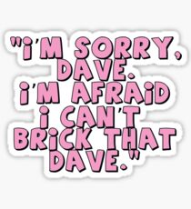 'I'm Sorry Dave. I'm Afraid I Can't Brick That Dave.'   Sticker
