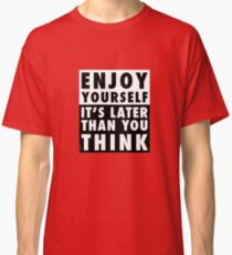ENJOY YOURSELF, IT'S LATER THAN YOU THINK [RED] Classic T-Shirt