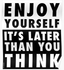 ENJOY YOURSELF, IT'S LATER THAN YOU THINK [RED] Poster